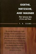 Goethe, Nietzsche, and Wagner : Their Spinozan Epics of Love and Power by T....