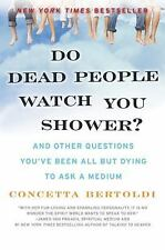 Do Dead People Watch You Shower?: And Other Questions You've Been All but Dying