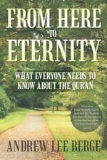From Here to Eternity: What Everyone Needs to Know about the Qur'an (Paperback o