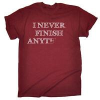 I Never Finish Anything MENS T-SHIRT tee birthday gift fashion funny joke