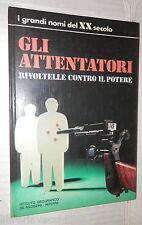 GLI ATTENTATORI Rivoltelle contro il potere Carlo Casalegno De Agostini 1973 di