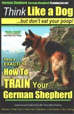 German Shepherd Dog Training : Think Like a Dog, But Don't Eat Your Poop! Her.