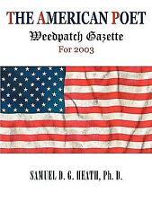 The American Poet: Weedpatch Gazette For 2003: By Ph. D. Samuel D. G. Heath