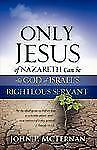 Only Jesus of Nazareth Can Be the God of Israel's Righteous Servant by John...
