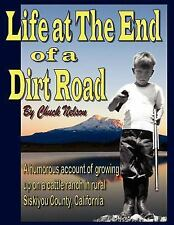 Life at the End of a Dirt Road by Chuck Nelson (2006, Paperback)