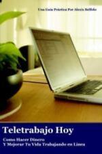 Teletrabajo Hoy Como Hacer Dinero Y Mejo by Alexis Bellido (2006, Paperback)