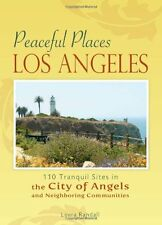 Peaceful Places: Los Angeles: 100+ Sites for Tranq