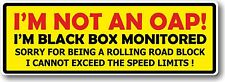 Funny I'M NOT AN OAP I'm Black Box Monitored Safety Insurance vinyl car sticker