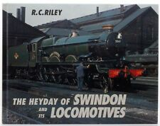 THE HEYDAY OF SWINDON & ITS LOCOMOTIVES BY R.C. RILEY, HARDBACK, 1996 (D29)