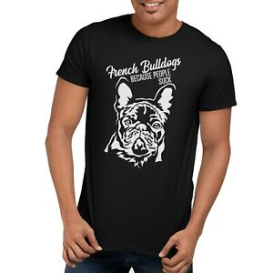 French Bulldog T Shirt, French Bulldogs Because People Suck, Funny Dog Mens Tee