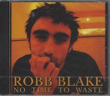 ROBB BLAKE - NO TIME TO WASTE - (brand new still sealed cd) - DOGCD32