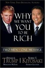 Why We Want You to Be Rich : Two Men, One Message by Donald J. Trump and Robert