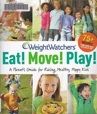 WEIGHTWATCHERS - EAT! MOVE! PLAY! -Parent's Guide for Raising Healthy,Happy Kids