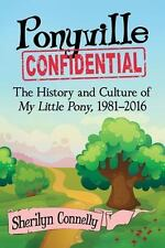 Ponyville Confidential: The History and Culture of My Little Pony, 1981-2016 (Pa