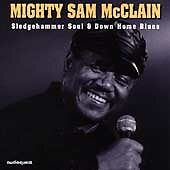 MIGHTY SAM MCCLAIN Sledgehammer Soul and Down Home Blues NEW CD AudioQuest Music