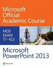 Microsoft Official Academic Course: Microsoft PowerPoint 2013 : MOS Exam 77-422