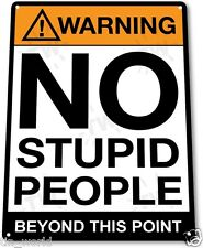 "TIN SIGN ""Warning No Stupid People"" Caution Metal Store Shop Bar Room A671"