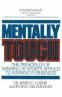 Mentally Tough: The Principles of Winning at Sports Applied to Winning in Busine