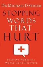 Stopping Words That Hurt : Positive Words in a World Gone Negative by Michael...