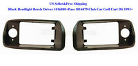 Black Headlight Bezels Driver 1016880+Pass 1016879 Club Car Golf Cart DS 1993+