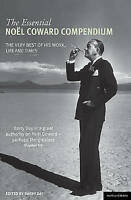 The Essential Noel Coward Compendium: The Very Best of His Work, Life and Times,