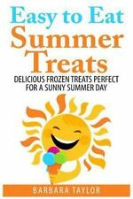 Easy to Eat Summer Treats : Delicious Frozen Treats Perfect for a Sunny...