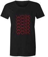 Work Work Work Womens T-Shirt Music Rihanna Fashion Popular Top Tee