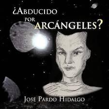 NEW ¿Abducido por Arcangeles? (Spanish Edition) by José Pardo Hidalgo