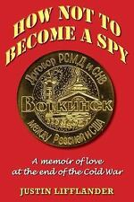 How Not to Become a Spy: A Memoir of Love at the End of the Cold War (Paperback