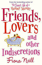 """Friends, Lovers and Other Indiscretions Fiona Neill """"AS NEW"""" Book"""