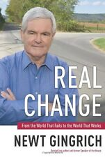 Real Change: From the World That Fails to the World That Works by Newt Gingrich