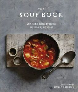 The Soup Book 200 Recipes, Season by Season, Ingredient by Ingredient Hardcov...