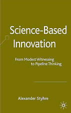 Science-Based Innovation: From Modest Witnessing to Pipeline Thinking, Styhre, A