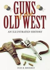 Guns of the Old West : An Illustrated History by Dean K. Boorman (2002,...