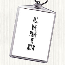 White Black All We Have Is Now Quote Bag Tag Keychain Keyring