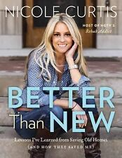 Better Than New : How Saving Old Homes Saved Me by Nicole Curtis (2016, Hardcove