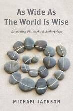 As Wide as the World is Wise: Reinventing Philosophical Anthropology by Michael