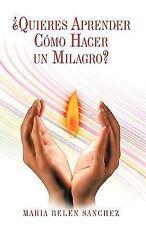 ¿Quieres Aprender Cómo Hacer un Milagro? by María Belén (2009, Hardcover)