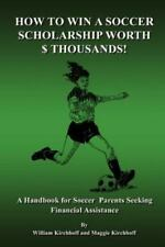 How to Win a Soccer Scholarship Worth Thousands (Paperback or Softback)
