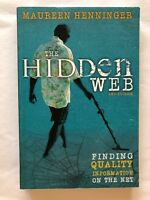 The Hidden Web: Finding Quality Information on the Net Book by Maureen Henninger