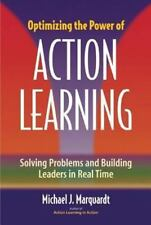 Optimizing the Power of Action Learning: Solving Problems and Building Leaders
