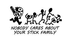 Nobody Cares About Your Stick Family (Car Vinyl Sticker)