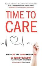 TIME to CARE : How to Love Your Patients and Your Job by Robin Youngson...