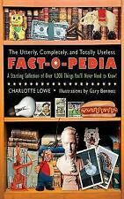 The Utterly, Completely, and Totally Useless Fact-O-Pedia: A Startling Collecti