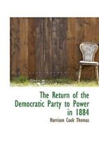 Return of the Democratic Party to Power in 1884: By Harrison Cook Thomas