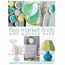 Flea Market Finds : Hundred of Simple Diy Ideas for Transforming Old Treasures
