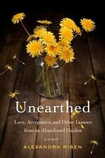 Unearthed : How an Abandoned Garden Taught Me to Accept and Love My Parents...