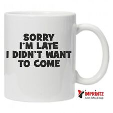 Sorry I'm Late Novelty Mug Funny Birthday Xmas Gift Humour Work Cup Secret Santa