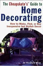 The Cheapskate's Guide To Home Decorating: How to Make, Find, or Buy Inexpensive