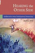 Hearing the Other Side: Deliberative versus Participatory Democracy: By Mutz,...